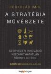 Porkoláb Imre - A stratégia művészete - Szervezeti innováció kiszámíthatatlan környezetben - Szun Ce gondolatai alapján [eKönyv: epub, mobi]