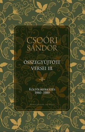 Csoóri Sándor - CSOÓRI SÁNDOR ÖSSZEGYŰJTÖTT VERSEI III. Költői beérkezés 1980-1989