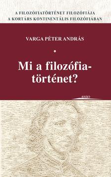 Varga Péter András - Mi a filozófiatörténet?