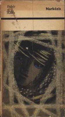 Fehér Klára - Narkózis [antikvár]