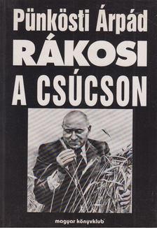 Pünkösti Árpád - Rákosi a csúcson [antikvár]