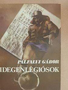 Pálfalvi Gábor - Idegenlégiósok [antikvár]