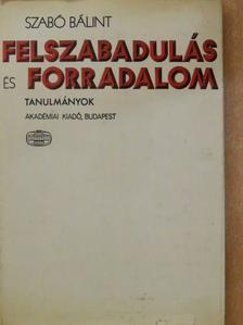 Szabó Bálint - Felszabadulás és forradalom [antikvár]