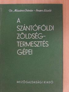 Dr. Mészáros István - A szántóföldi zöldségtermesztés gépei [antikvár]