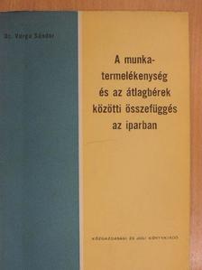 Dr. Varga Sándor - A munkatermelékenység és az átlagbérek közötti összefüggés az iparban [antikvár]