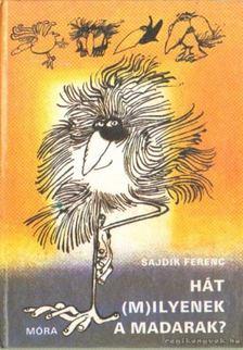 Sajdik Ferenc - Hát (m)ilyenek a madarak? [antikvár]