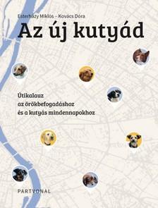 Esterházy Miklós - Kovács Dóra - Az új kutyád - Útikalauz az örökbefogadáshoz és a kutyás mindennapokhoz [eKönyv: epub, mobi]