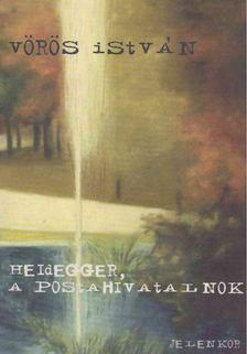 VÖRÖS ISTVÁN - Heidegger, a postahivatalnok [antikvár]