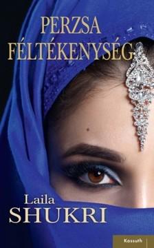 LAILA SHUKRI - Perzsa féltékenység [eKönyv: epub, mobi]