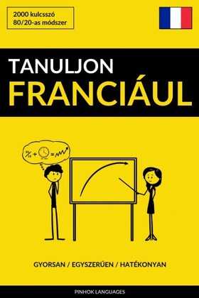 Tanuljon Franciául - Gyorsan / Egyszerűen / Hatékonyan [eKönyv: epub, mobi]