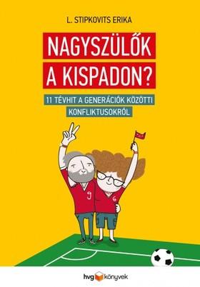 Erika Stipkovits - Nagyszülők a kispadon? - 11 tévhit a generációk közötti konfliktusokról [eKönyv: epub, mobi]