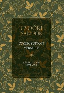 Csoóri Sándor - CSOÓRI SÁNDOR ÖSSZEGYŰJTÖTT VERSEI IV. A Parnasszuson 1994-2014