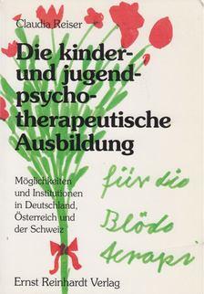 Claudia Reiser - Die kinder- und jugendpsychotherapeutische Ausbildung [antikvár]
