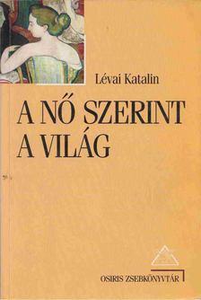 LÉVAI KATALIN - A nő szerint a világ [antikvár]