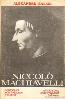 Balaci, Alexandru - Niccoló Machiavelli [antikvár]