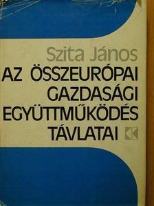 Szita János - Az összeurópai gazdasági együttműködés távlatai [antikvár]