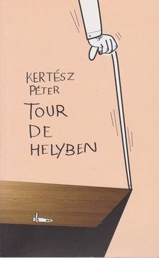 Kertész Péter - Tour de helyben [antikvár]