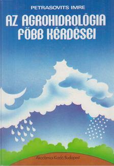 Petrasovits Imre - Az agrohidrológia főbb kérdései [antikvár]