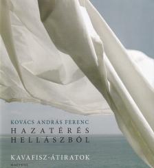 KOVÁCS ANDRÁS FERENC - Hazatérés Hellászból - Kavafisz-átiratok