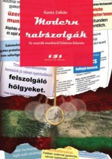 Kuntz Zoltán - Modern rabszolgák - Az osztrák munkáról fehéren-feketén