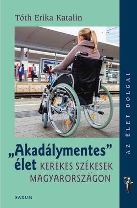 Tóth Erika Katalin - Akadálymentes élet - Kerekes székesek Magyarországon