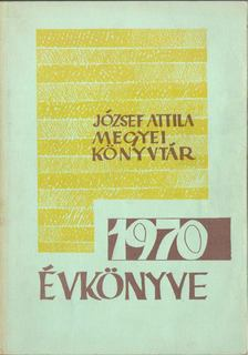 Horváth Géza - József Attila Megyei Könyvtár évkönyve 1970 [antikvár]