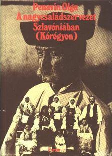 Penavin Olga - A nagycsaládszervezet Szlavóniában (Kórógyon) [antikvár]