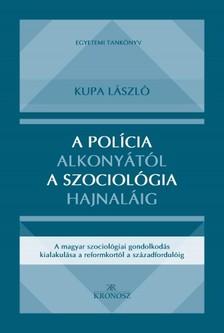 Kupa László - A polícia alkonyától a szociológia hajnaláig [eKönyv: pdf]