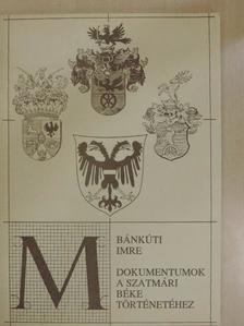 Bánkúti Imre - Dokumentumok a szatmári béke történetéhez [antikvár]
