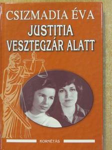 Csizmadia Éva - Justitia vesztegzár alatt (aláírt példány) [antikvár]