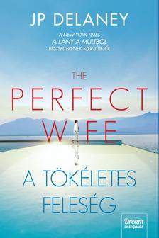 J.P. Delaney - The Perfect Wife - A tökéletes feleség