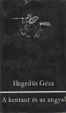 Hegedüs Géza - A kentaur és az angyal [antikvár]