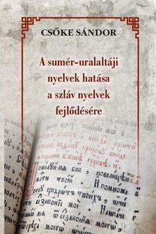 Csőke Sándor - A sumér-uralaltáji nyelvek hatása a szláv nyelvek fejlődésére