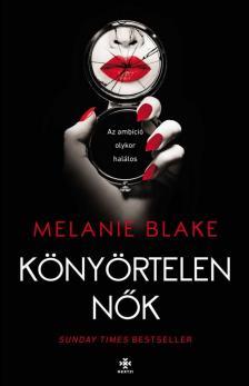 Melanie Blake - Könyörtelen nők