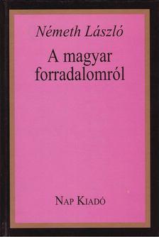 Németh László - A magyar forradalomról (A szerző négy lánya által aláírt példány) [antikvár]