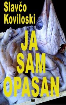 Koviloski Slavco - JA SAM OPASAN [eKönyv: epub, mobi]