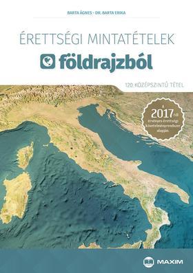 Barta Ágnes, Dr. Barta Erika - Érettségi mintatételek földrajzból (120 középszintű tétel) - A 2017-től érvényes érettségi követelményrendszer alapján