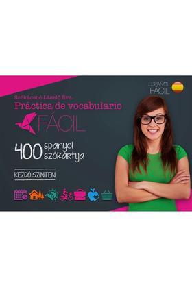 Székácsné László Éva - Práctica de vocabulario Fácil - 400 spanyol szókártya - Kezdő szinten