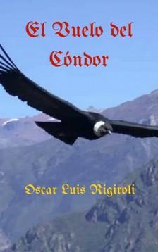 Rigiroli Oscar Luis - El Vuelo del Cóndor [eKönyv: epub, mobi]