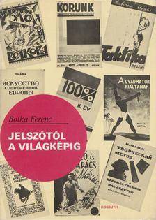 Botka Ferenc - Jelszótól a világképig [antikvár]