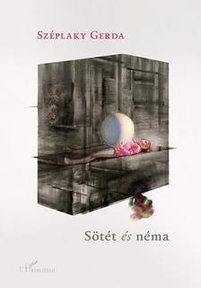 Széplaky Gerda - Sötét és néma