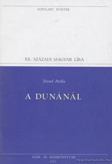 JÓZSEF ATTILA - A Dunánál [antikvár]