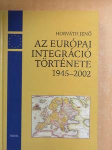 Horváth Jenő - Az európai integráció története napról napra 1945-2002 [antikvár]
