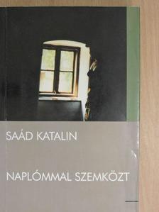 Saád Katalin - Naplómmal szemközt [antikvár]