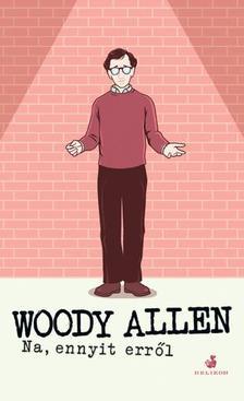 Woody Allen - Na, ennyit erről