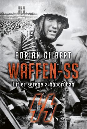 Adrian Gilbert - Waffen-SS [eKönyv: epub, mobi]