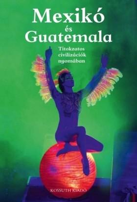Ágh Attila, Csák Erika - Mexikó és Guatemala [eKönyv: epub, mobi]