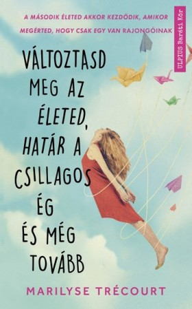 Marilyse Trécourt - Változtasd meg az életed, határ a csillagos ég és még tovább [eKönyv: epub, mobi]