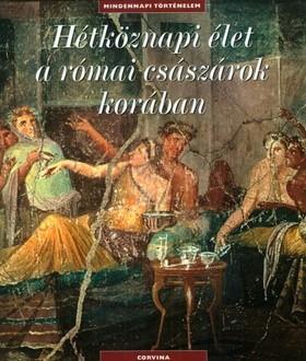Catherine Salles - Hétköznapi élet a római császárok korában - Mindennapi történelem