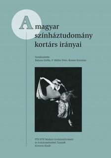 Balassa Zsófia, Rosner Krisztina, P. Müller Péter (szerk.) - A magyar színháztudomány kortárs irányai [eKönyv: pdf]
